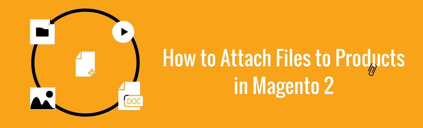 How to Attach Files to Products in Magento 2