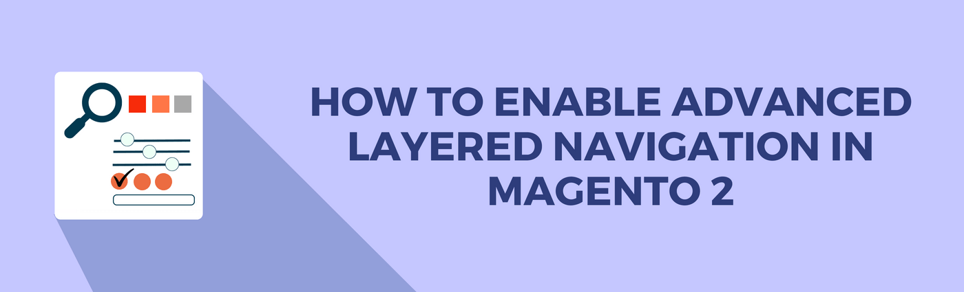 How to Enable Advanced Layered Navigation in Magento 2
