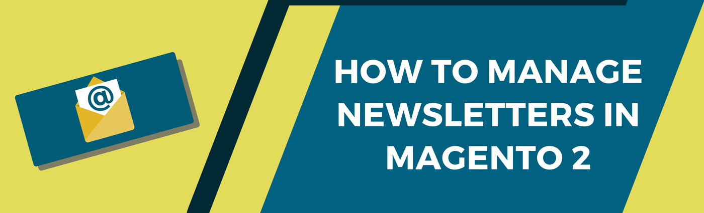 How to manage newsletters in Magento 2