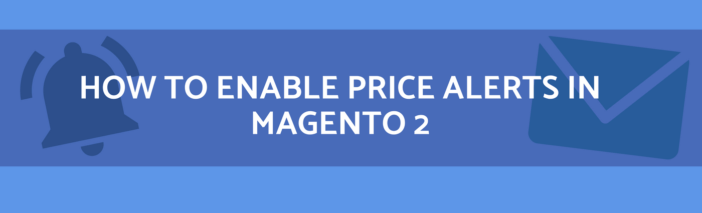 How to Enable Price Alerts in Magento 2