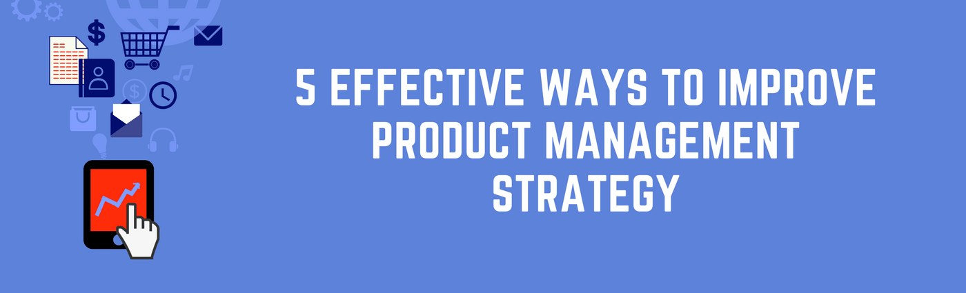 How to Improve Product Management Strategy