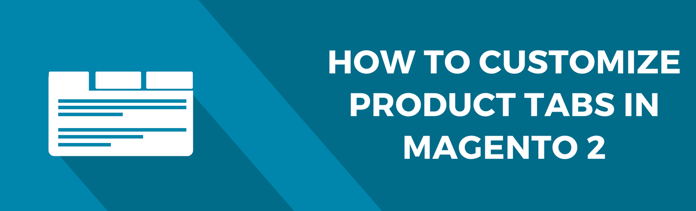 How to Customize Product Tabs in Magento 2