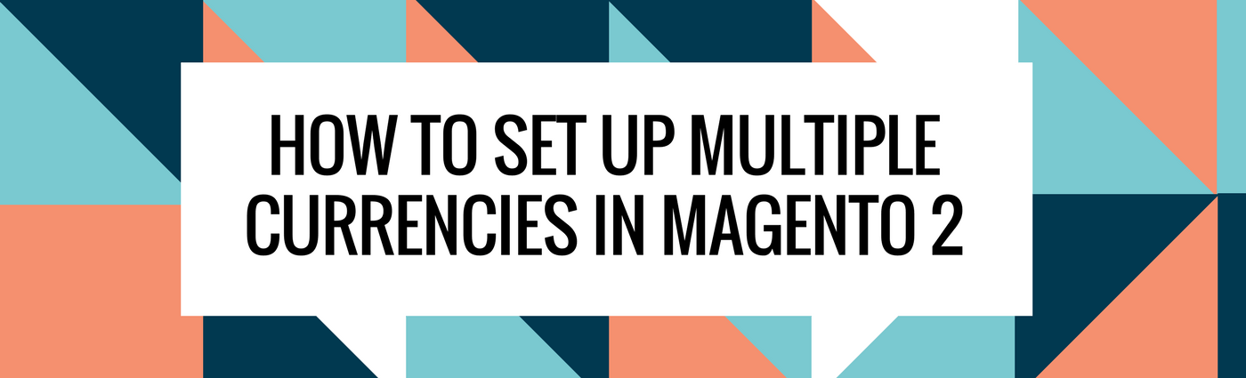 How to Set up Multiple Currencies in Magento 2