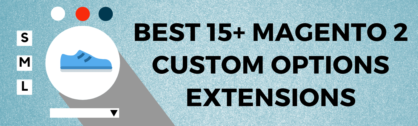Best 15+ Custom Options Extensions for Magento 2